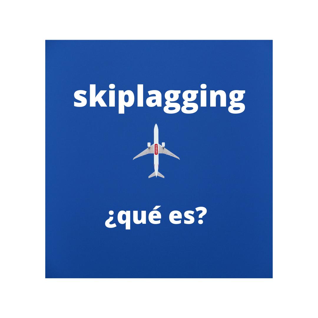 ¿que es el skiplagging?